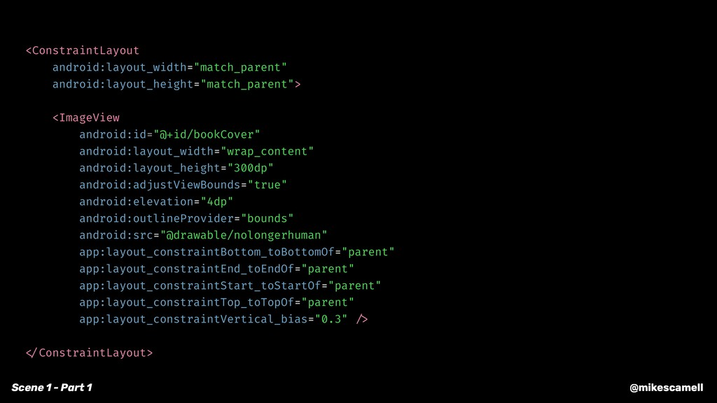 @mikescamell Scene 1 - Part 1 <ConstraintLayout...