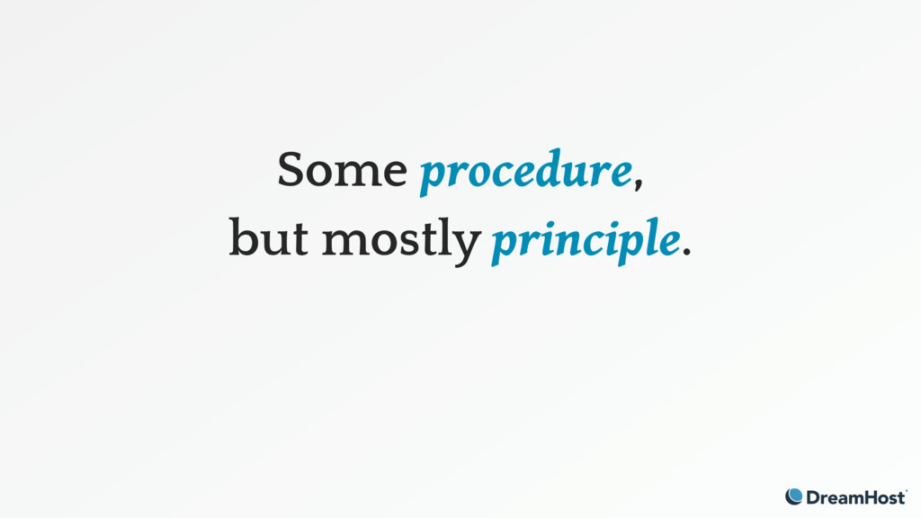 Some procedure, but mostly principle.