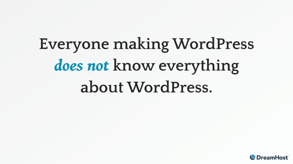 Everyone making WordPress does not know everyth...