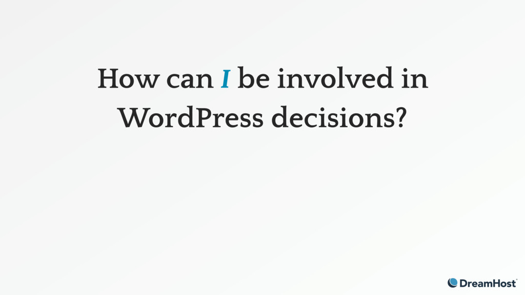 How can I be involved in WordPress decisions?