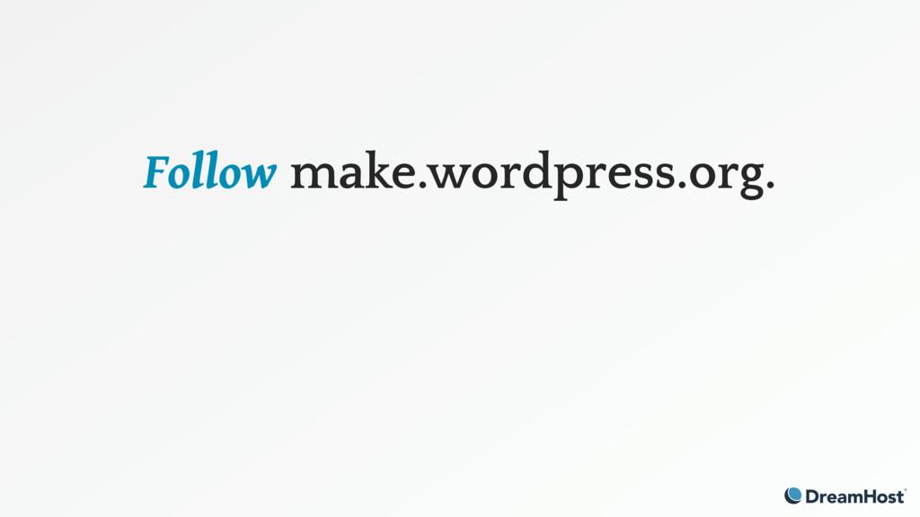 Follow make.wordpress.org.