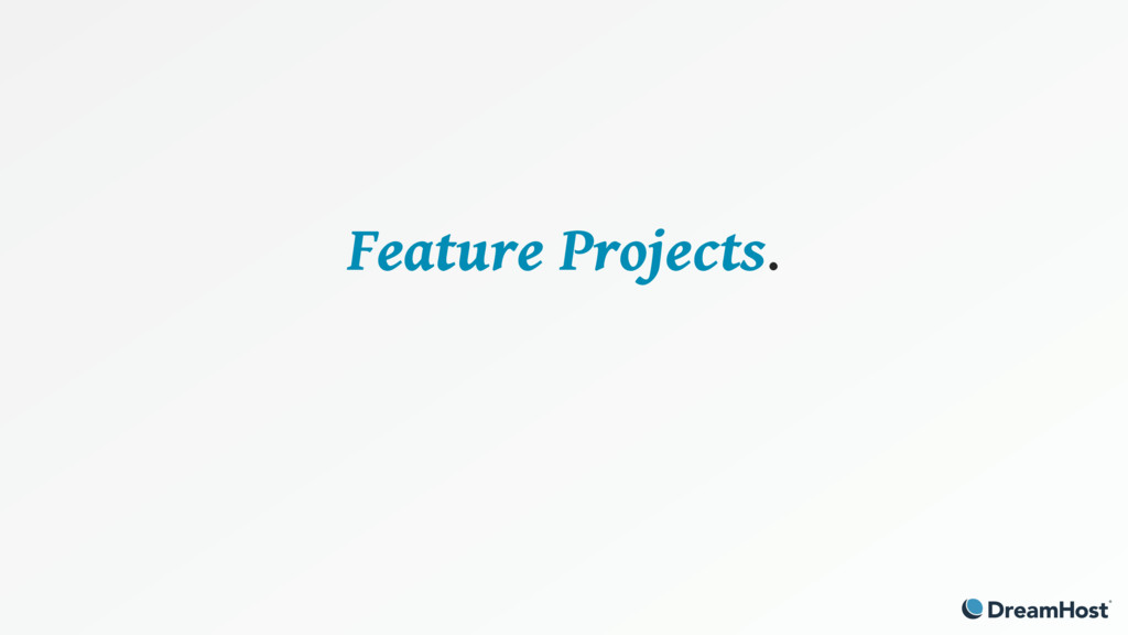 Feature Projects.