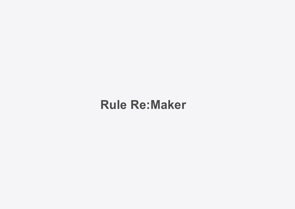 Rule Re:Maker
