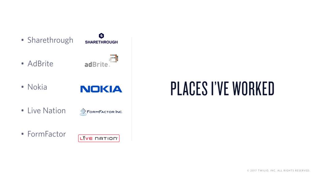 PLACES I'VE WORKED • Sharethrough • AdBrite • N...