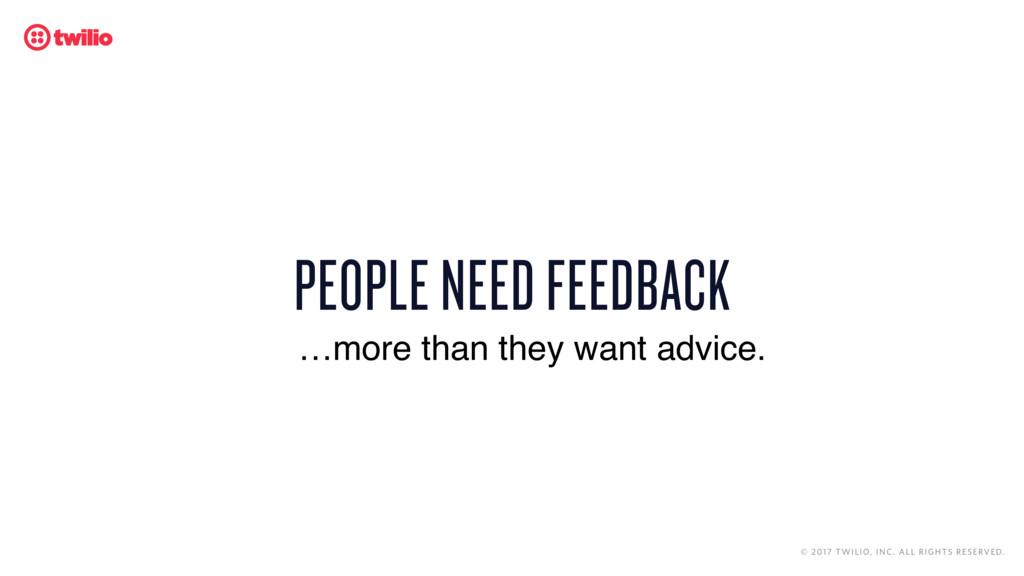 PEOPLE NEED FEEDBACK © 2017 TWILIO, INC. ALL RI...