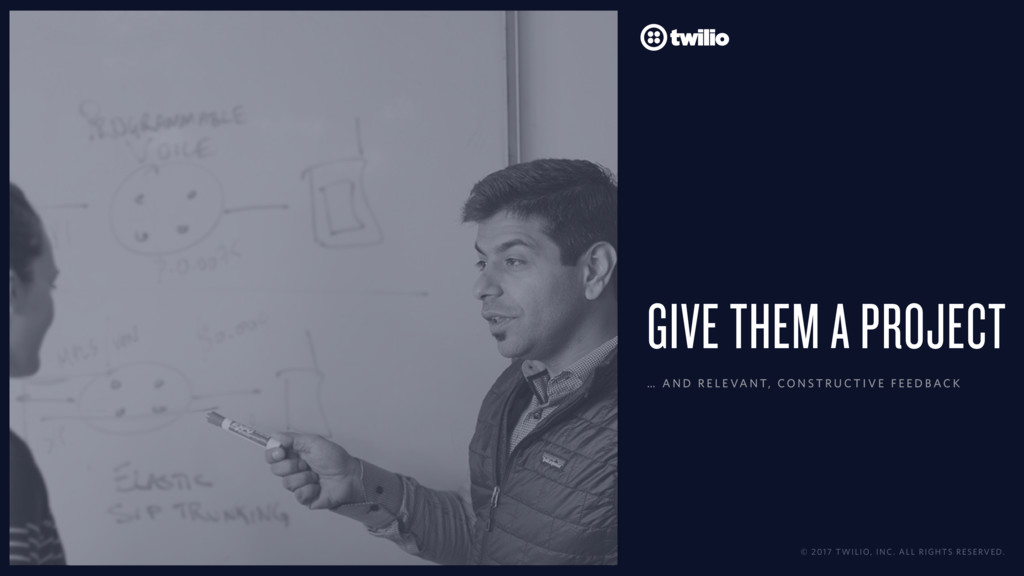 © 2017 TWILIO, INC. ALL RIGHTS RESERVED. GIVE T...