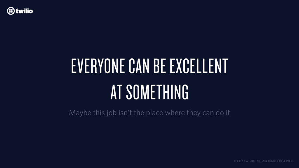 EVERYONE CAN BE EXCELLENT  AT SOMETHING Maybe ...