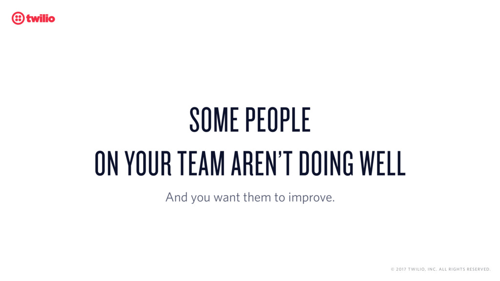 SOME PEOPLE  ON YOUR TEAM AREN'T DOING WELL An...