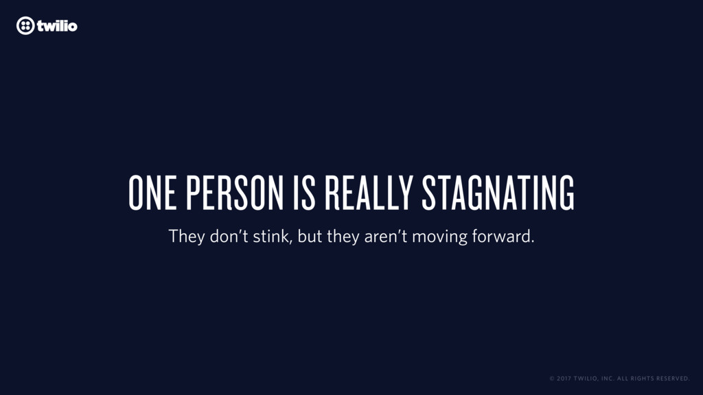 ONE PERSON IS REALLY STAGNATING They don't stin...