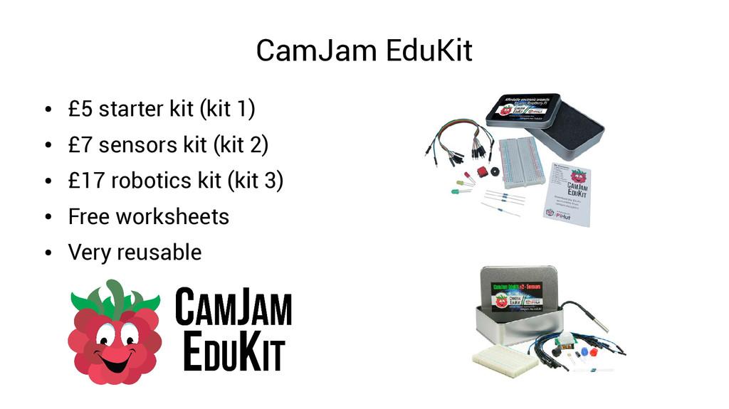 CamJam EduKit ● £5 starter kit (kit 1) ● £7 sen...