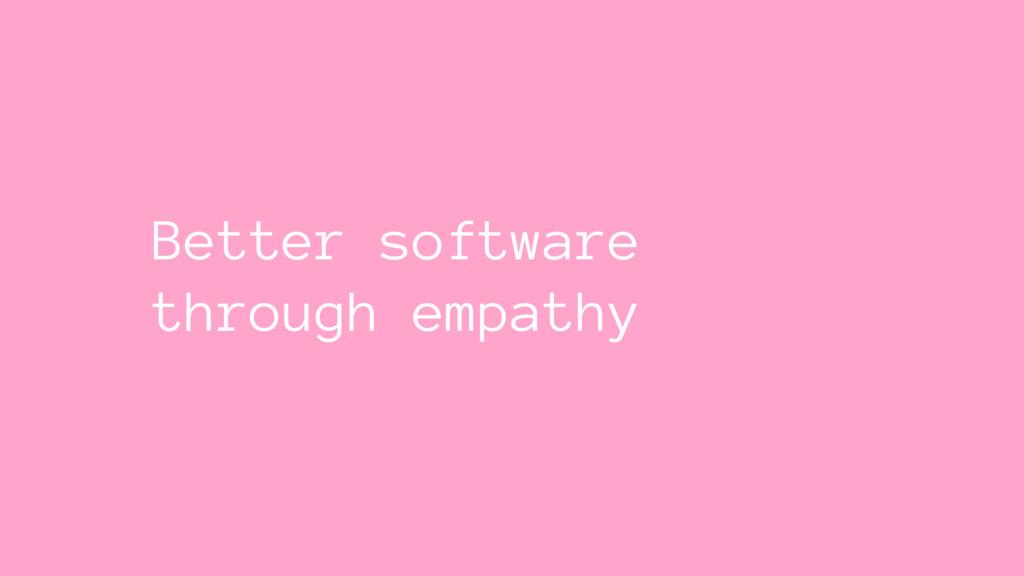 Better software through empathy