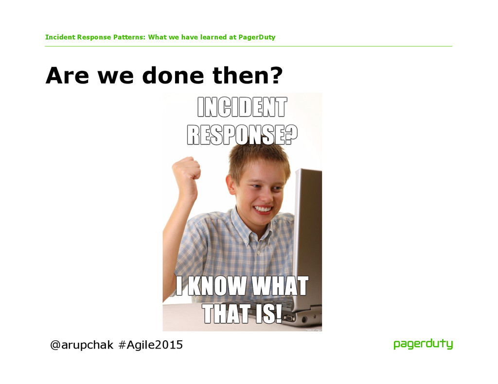 @arupchak #Agile2015 Are we done then? Incident...