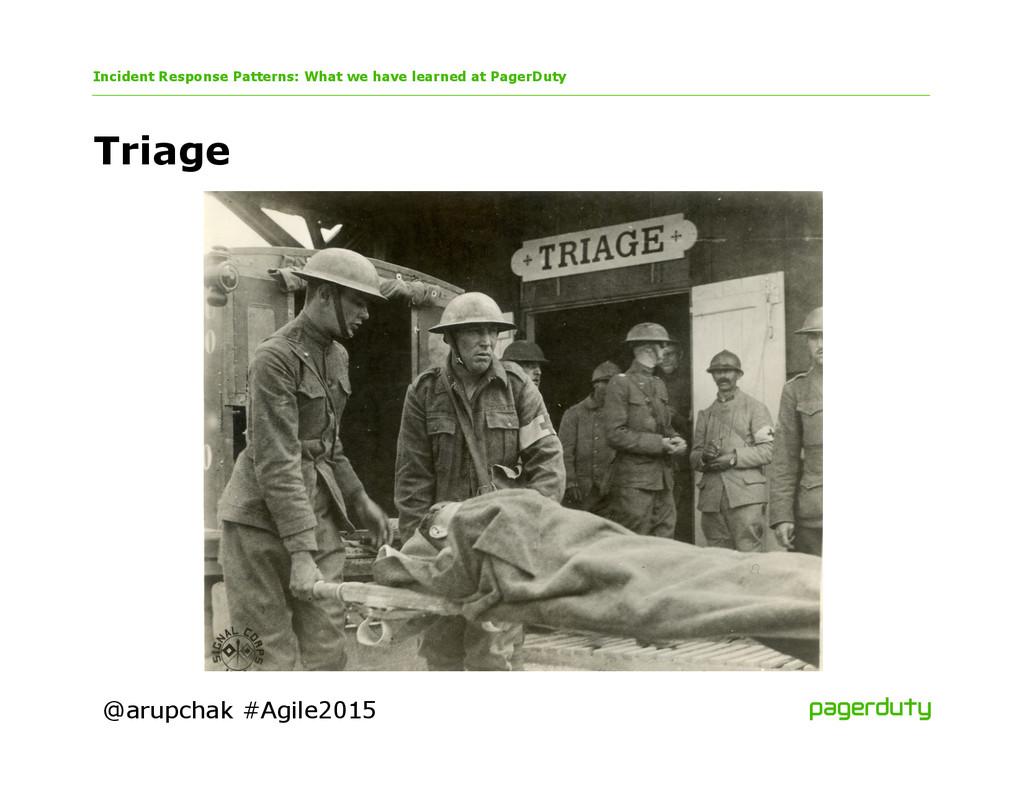 @arupchak #Agile2015 Triage Incident Response P...
