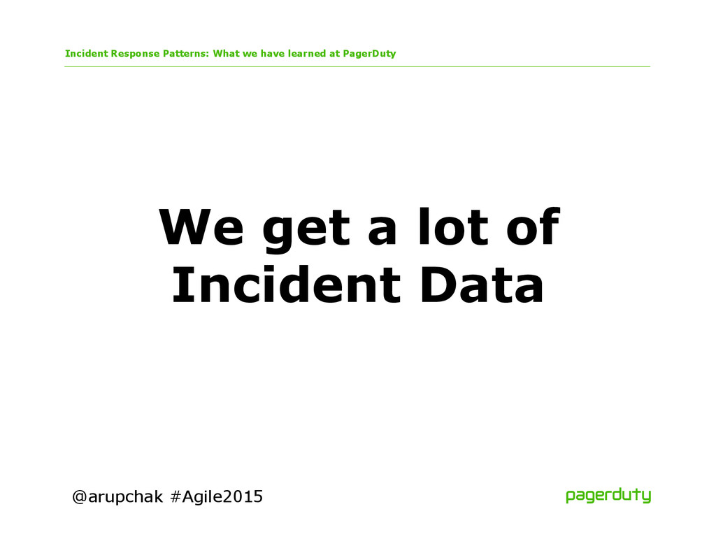 @arupchak #Agile2015 We get a lot of Incident D...