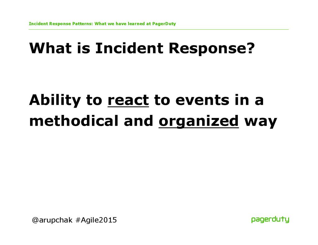 @arupchak #Agile2015 What is Incident Response?...