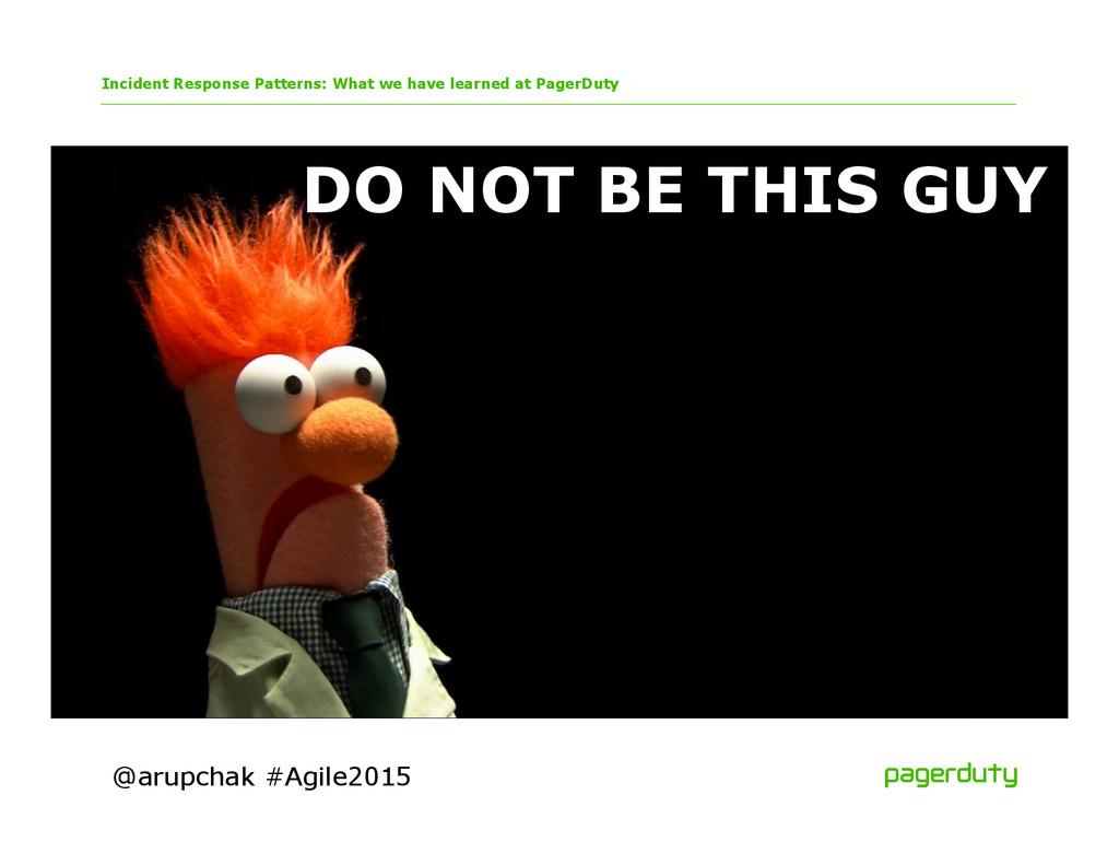 @arupchak #Agile2015 Incident Response Patterns...