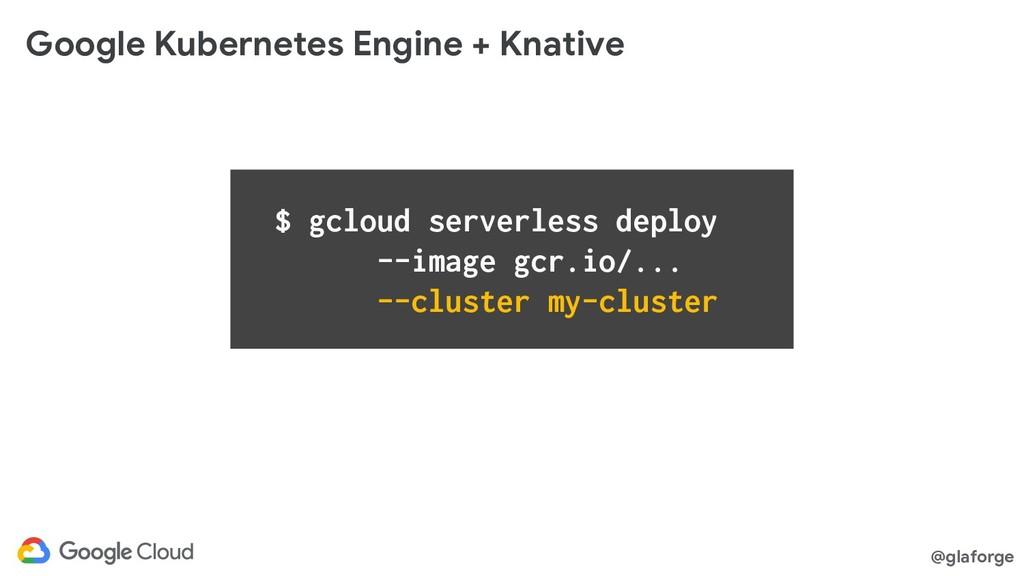 @glaforge $ gcloud serverless deploy --image gc...