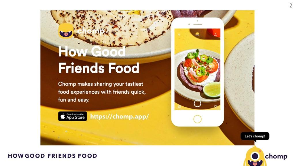 HOW GOOD FRIENDS FOOD 2 https://chomp.app/