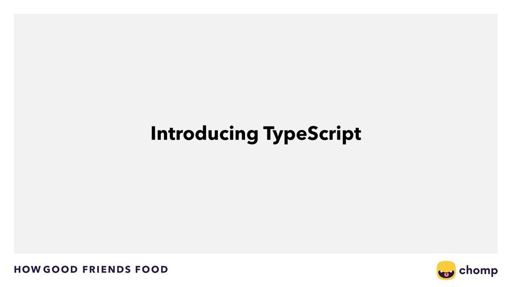 HOW GOOD FRIENDS FOOD Introducing TypeScript
