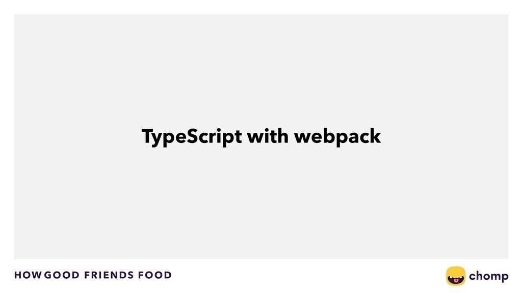 HOW GOOD FRIENDS FOOD TypeScript with webpack