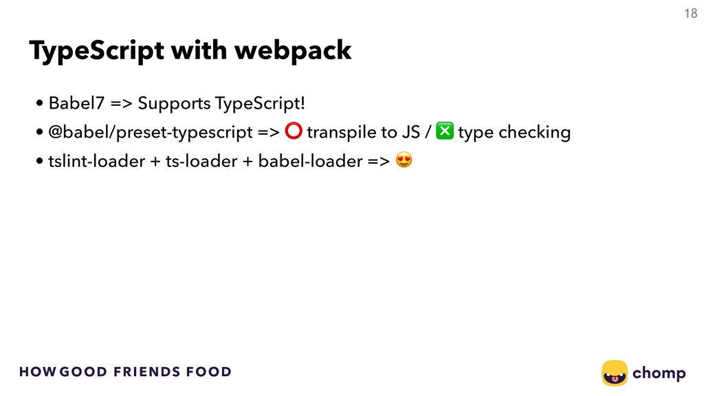 HOW GOOD FRIENDS FOOD TypeScript with webpack •...