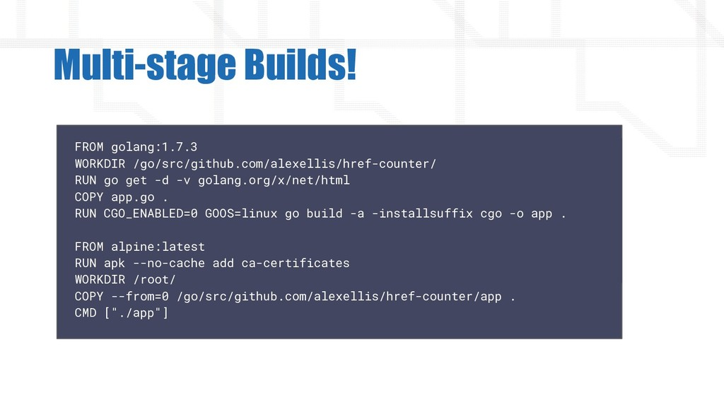 Multi-stage Builds! FROM golang:1.7.3 WORKDIR /...