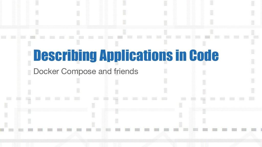 Docker Compose and friends Describing Applicati...