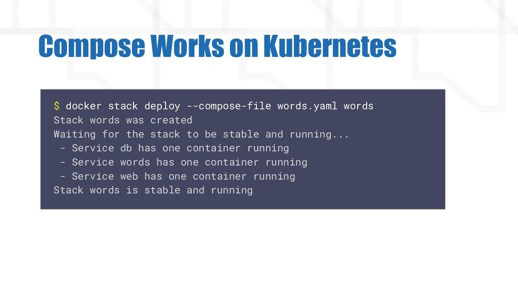 Compose Works on Kubernetes $ docker stack depl...