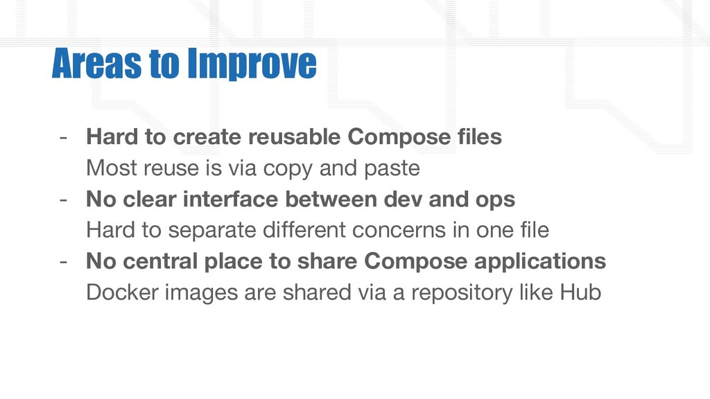 - Hard to create reusable Compose files Most re...