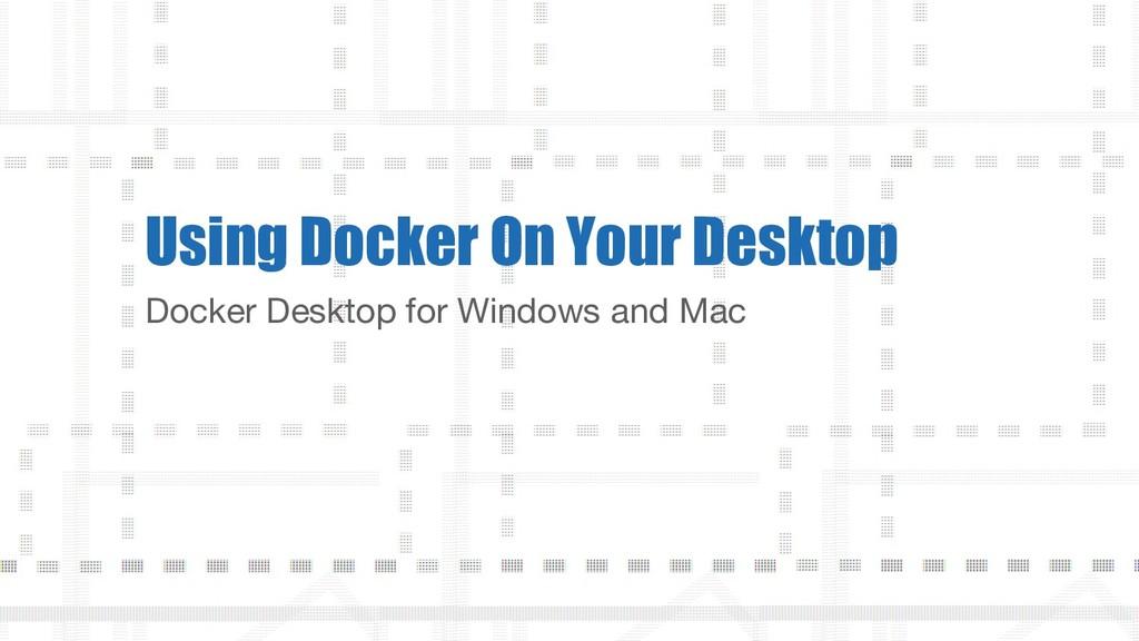 Docker Desktop for Windows and Mac Using Docker...