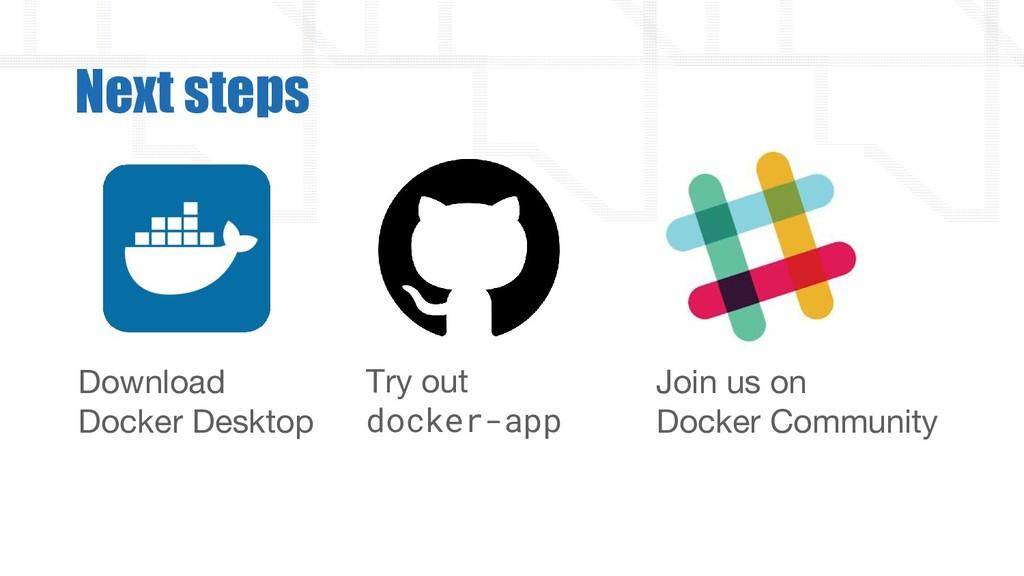 Next steps Join us on Docker Community Download...