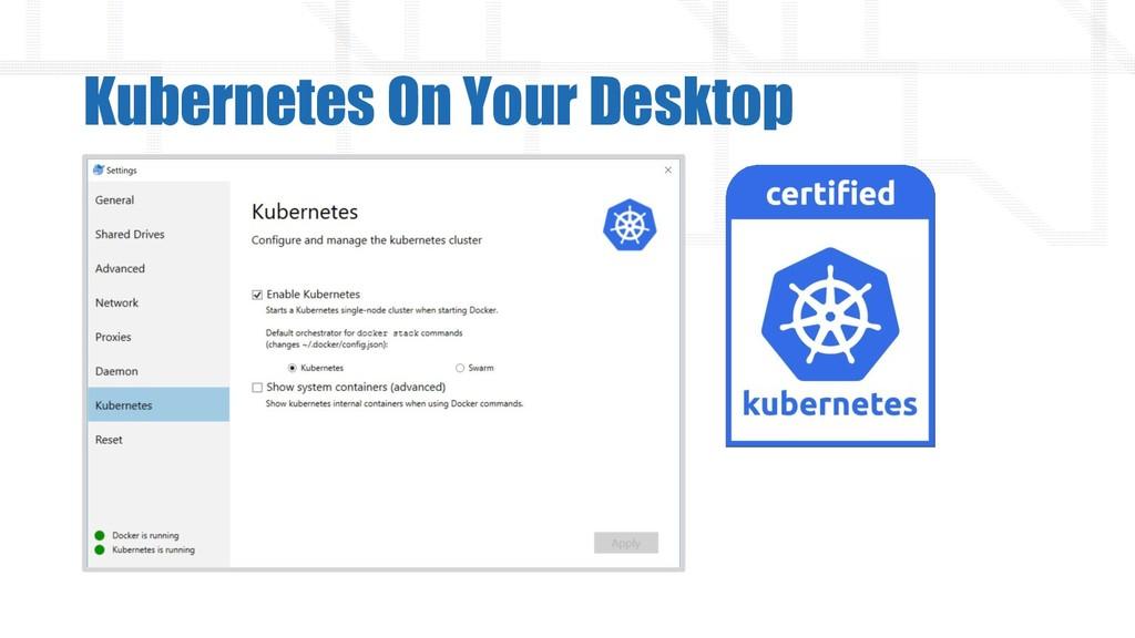Kubernetes On Your Desktop