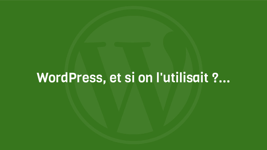 WordPress, et si on l'utilisait ?...