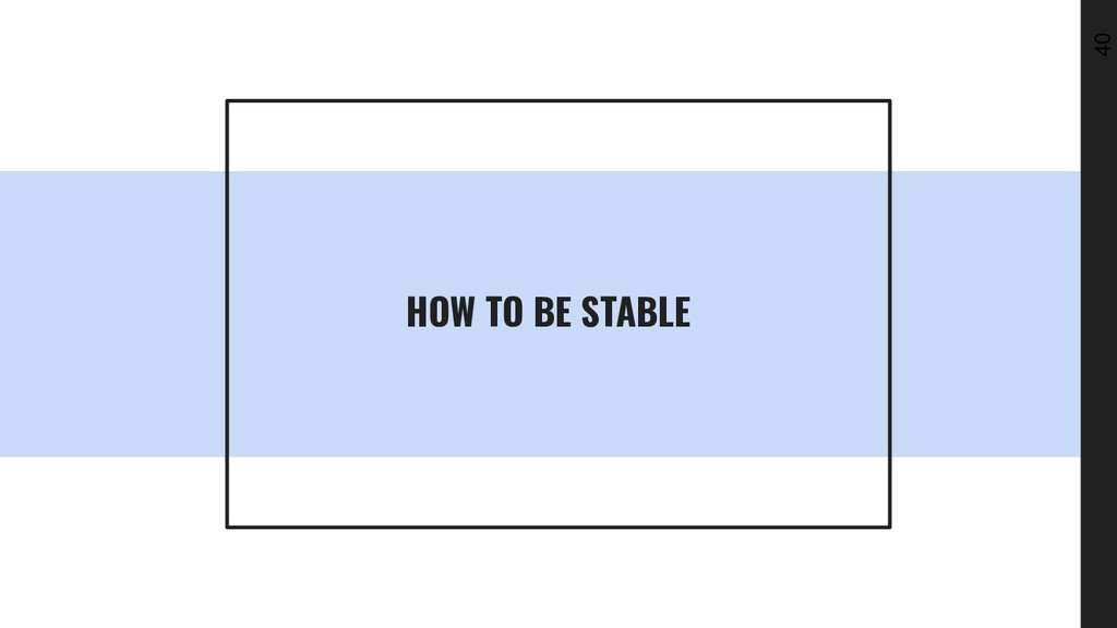 40 HOW TO BE STABLE