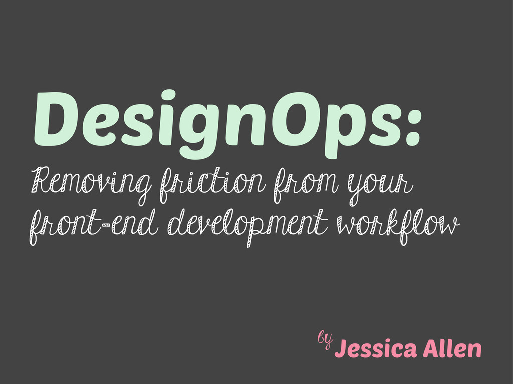DesignOps: Removing friction from your front-en...