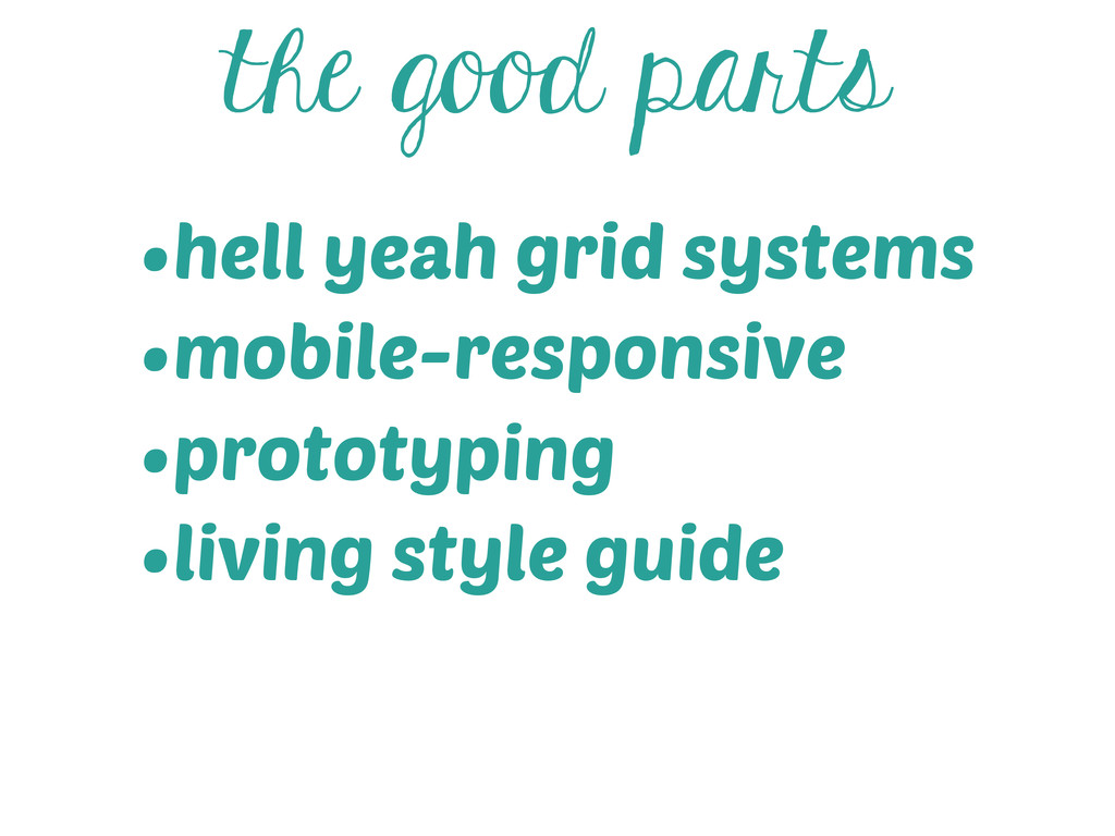 the good parts •hell yeah grid systems •mobile-...