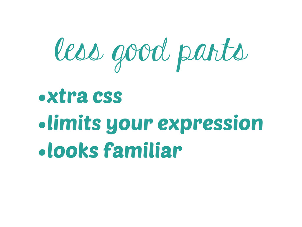 less good parts •xtra css •limits your expressi...