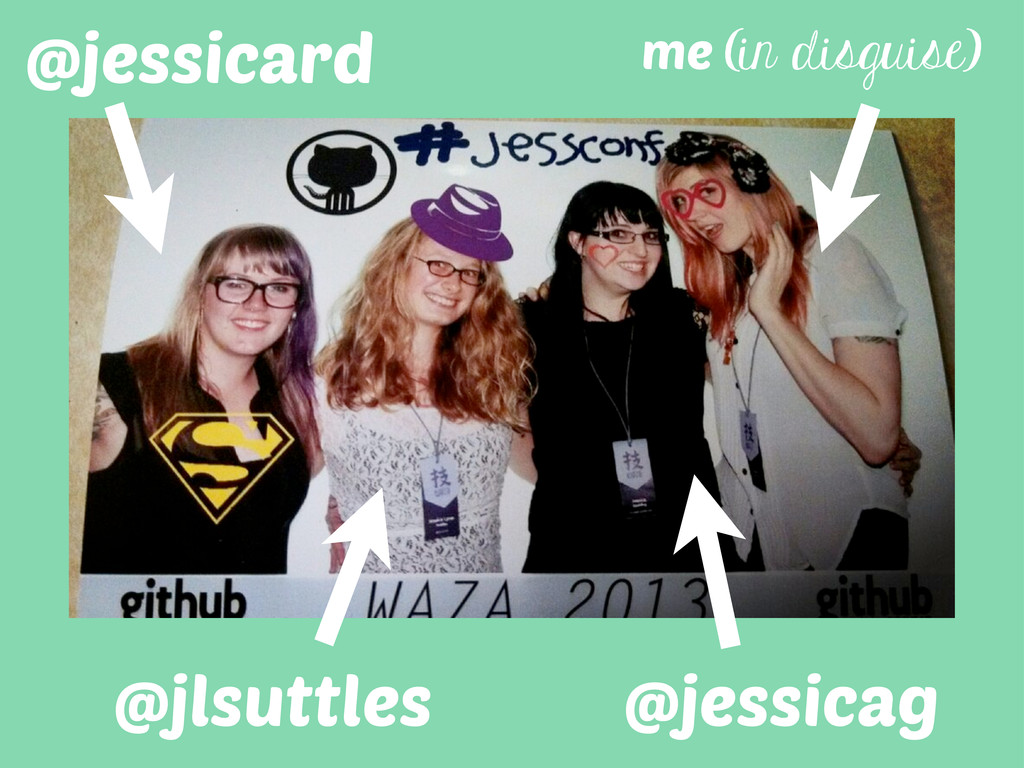 @jessicard @jlsuttles @jessicag me (in disguise)