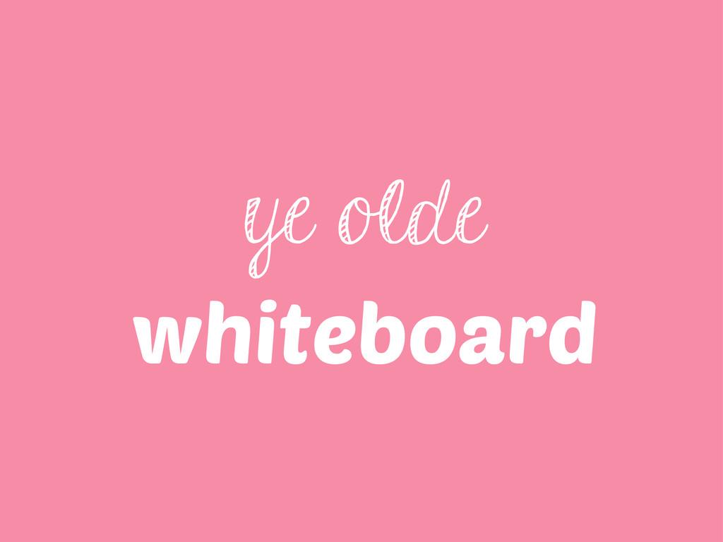 ye olde whiteboard