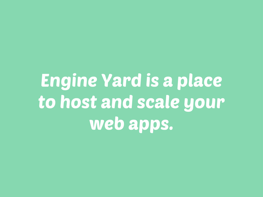 Engine Yard is a place to host and scale your w...
