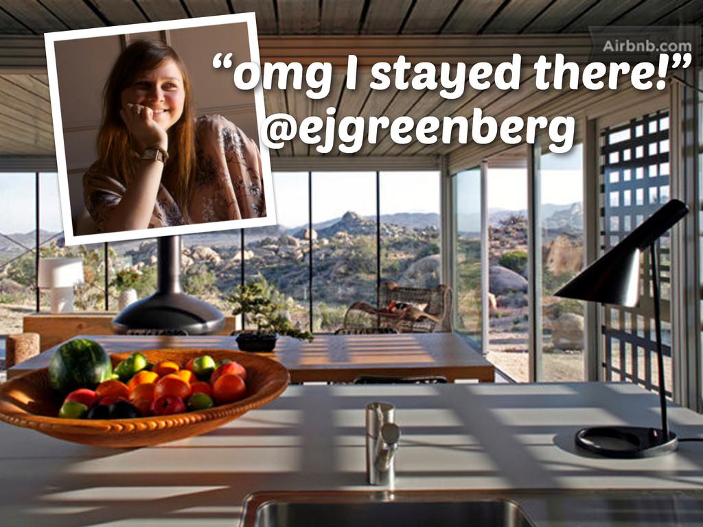 "@ejgreenberg ""omg I stayed there!"""