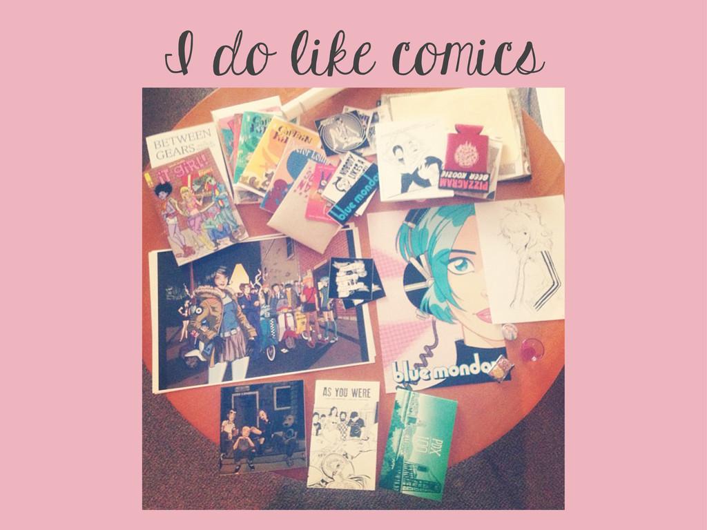 I do like comics