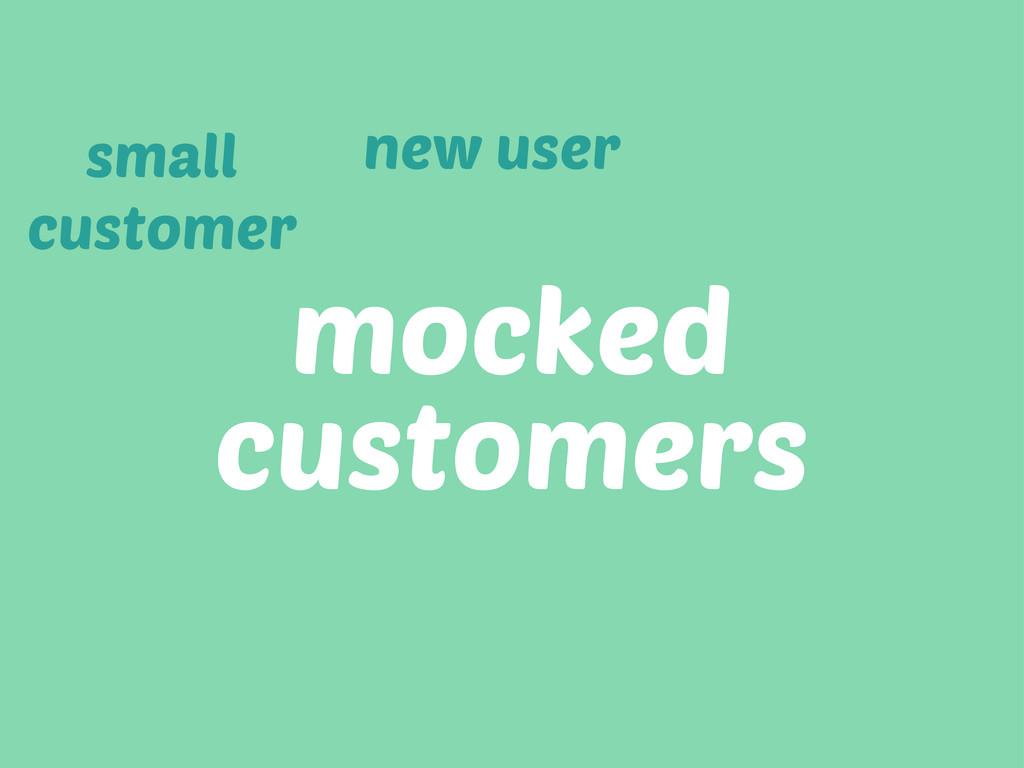mocked customers new user small customer