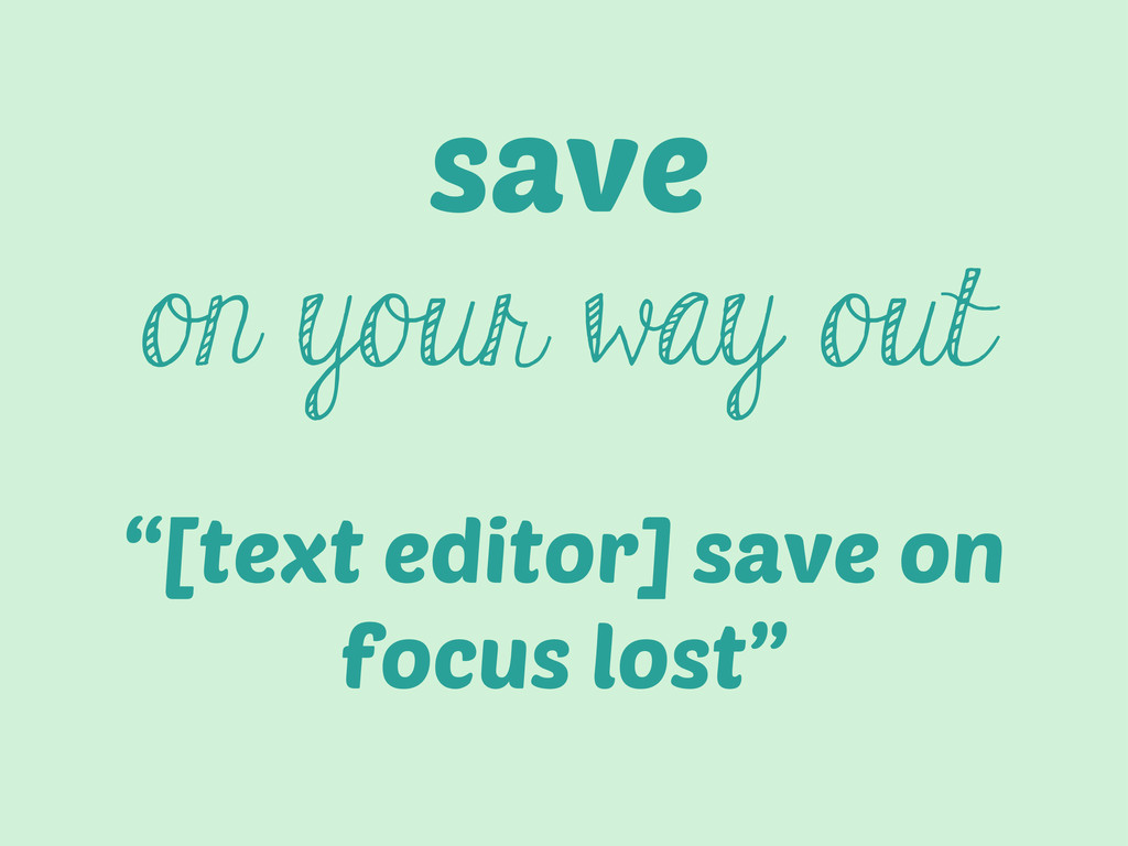 """save on your way out """"[text editor] save on foc..."""