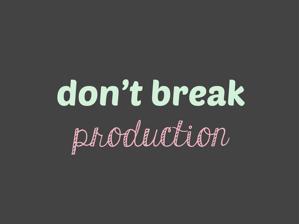 don't break production