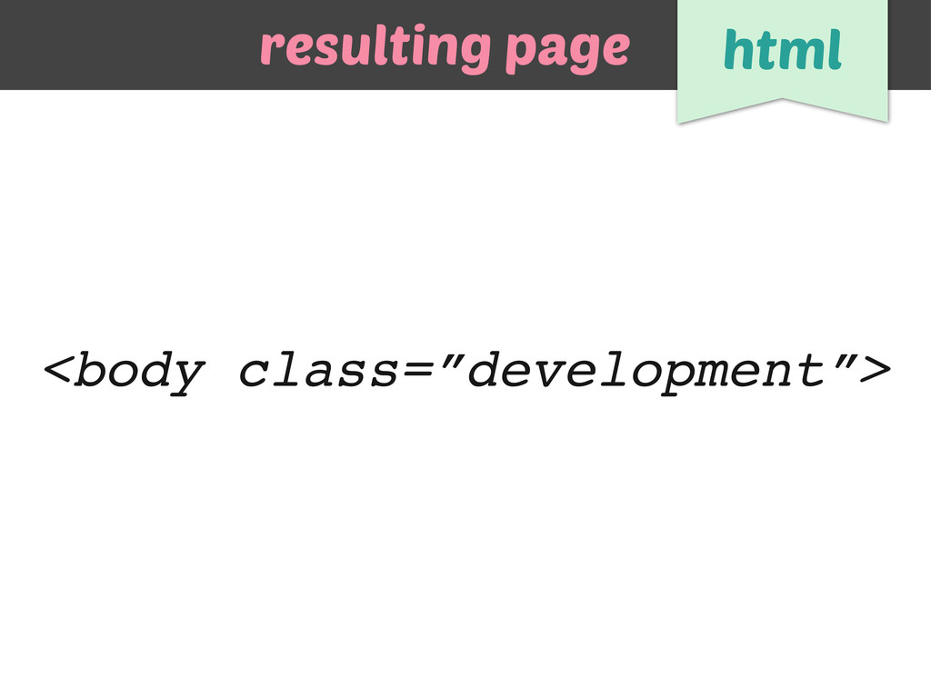 """<body class=""""development""""> resulting page html"""