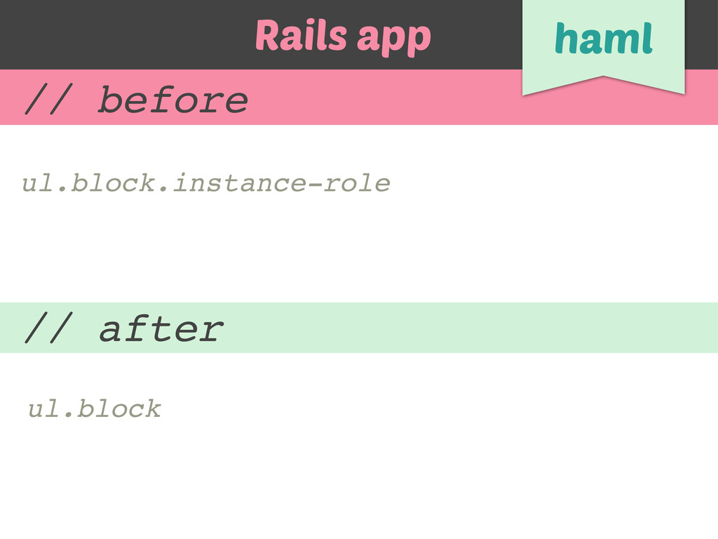 ul.block.instance-role Rails app haml // before...