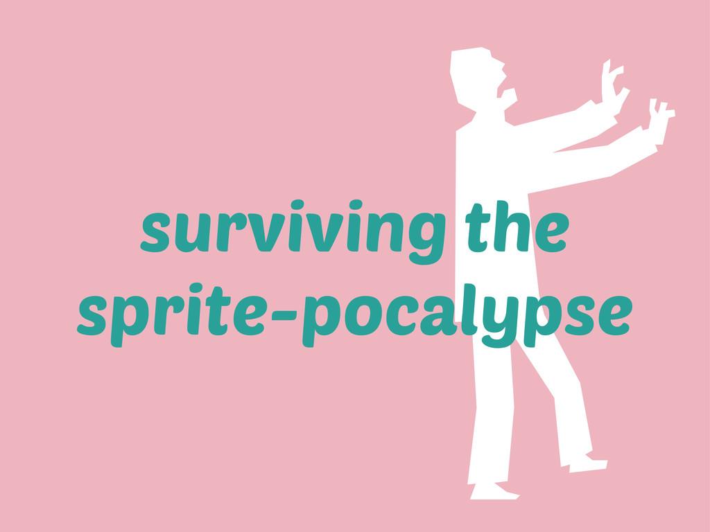 surviving the sprite-pocalypse