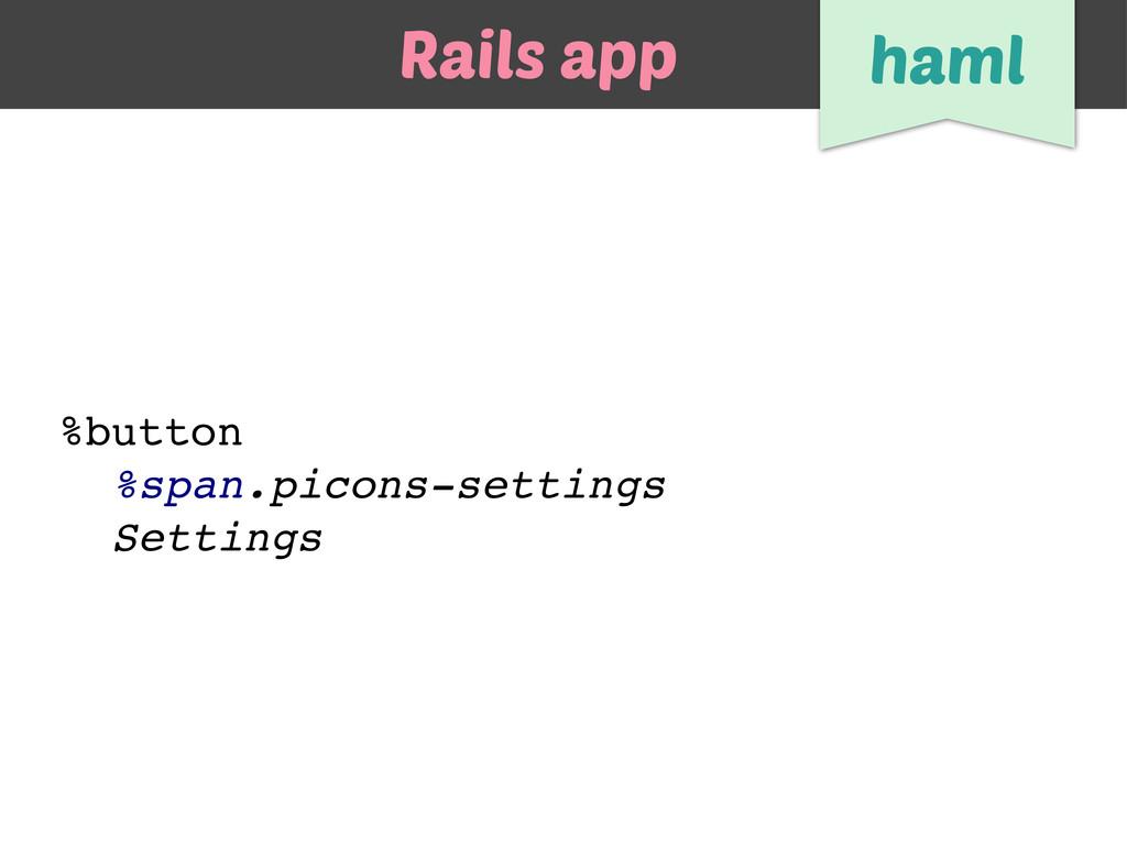 %button %span.picons-settings Settings Rails ap...