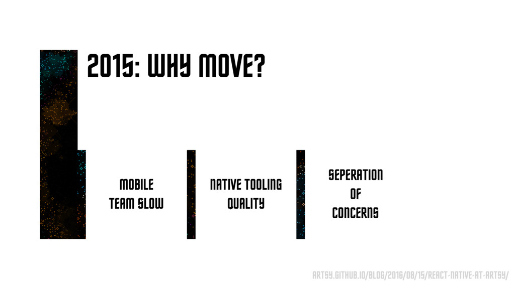 2015: WHY MOVE? MOBILE TEAM SLOW NATIVE TOOLING...